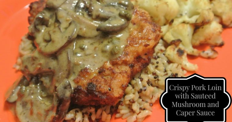 Crispy Pork Loin with Sauteed Mushroom and Caper Sauce