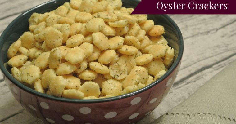 Dill-Ranch Oyster Crackers (a simple piece of my childhood)