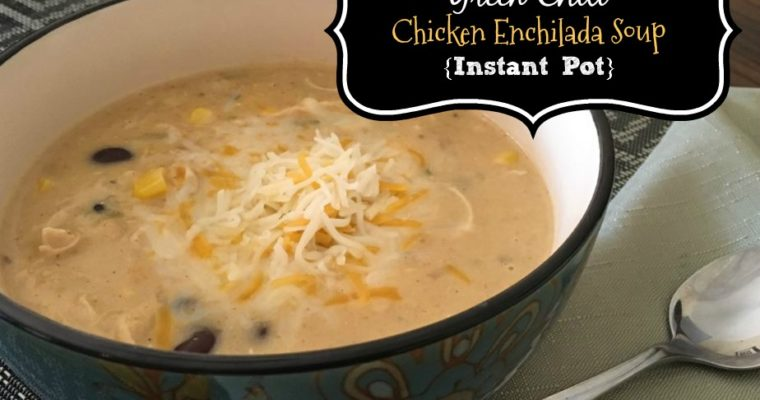 Green Chili Chicken Enchilada Soup {Instant Pot Recipe}