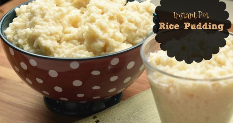Rice Pudding made in the Instant Pot