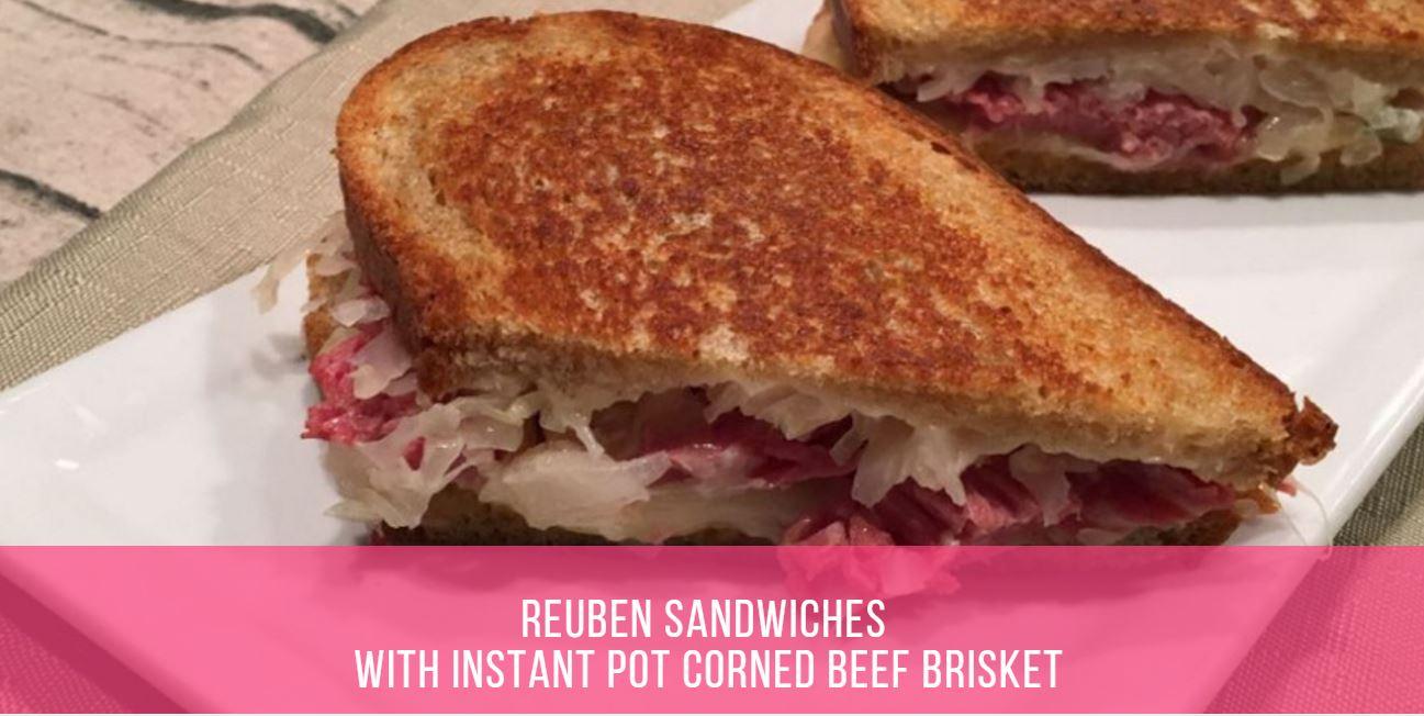 Reuben Sandwiches With Instant Pot Corned Beef Brisket
